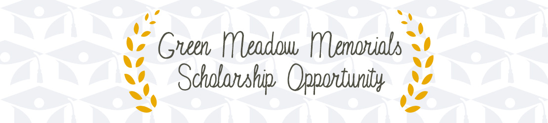 Green Meadow Memorials Scholarship Opportunity