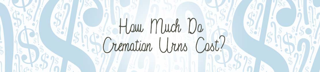 How Much do Cremation Urns Cost