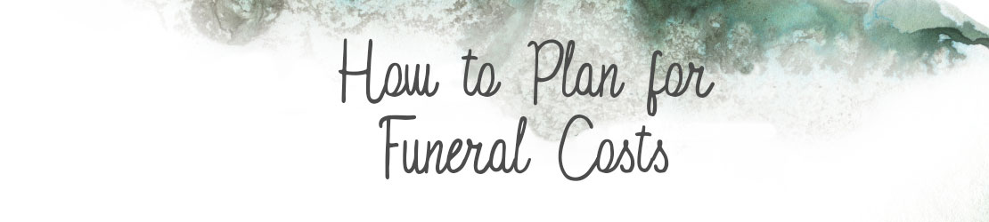 How to Plan for Funeral Costs