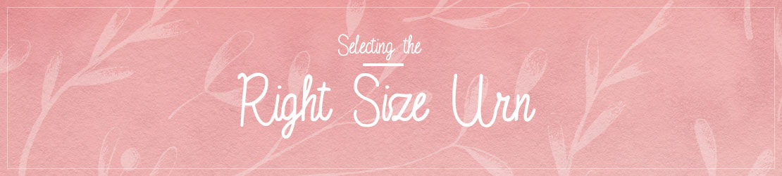 Selecting the Right Size Urn