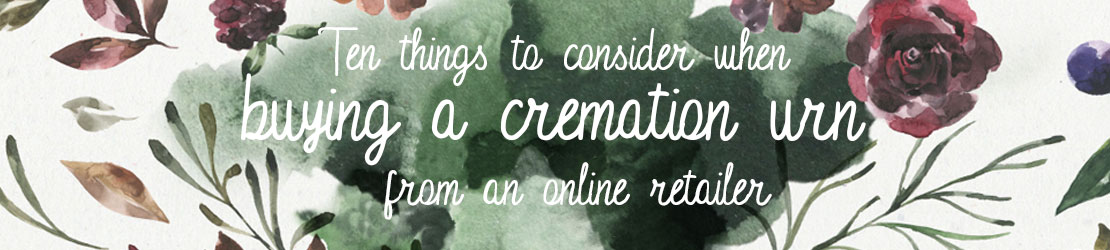 Ten things to consider when buying a cremation urn from an online retailer